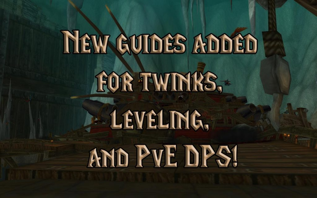 New Guides Added For Twinks, Leveling, And Pve Dps!