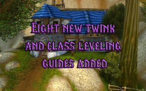 Ten New Twink And Class Leveling Guides Added!