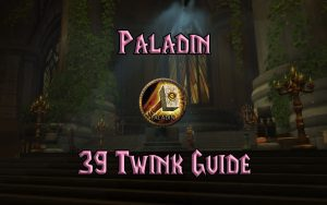 Wow Classic 39 Twink Paladin Guide