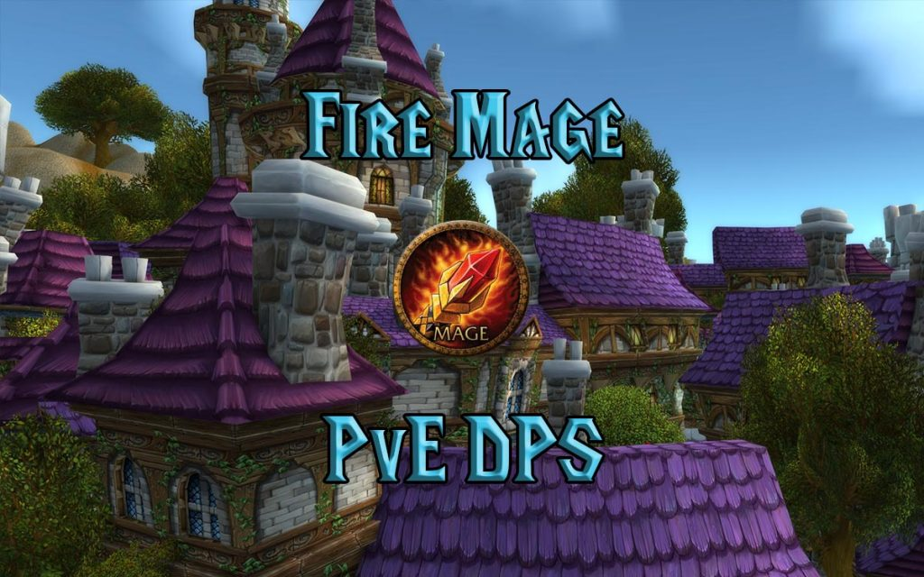 Wow Classic Fire Mage Pve Dps Guide Warcraft Tavern