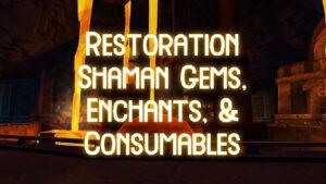 resto shaman gems, enchants, & consumables