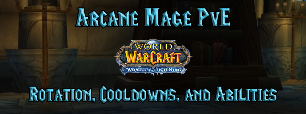 Arcane Mage Pve Rotation, Cooldowns, And Abilities (wotlk)