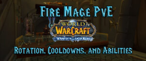 Fire Mage Pve Rotation, Cooldowns, And Abilities (wotlk)